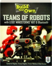 BUILD YOUR OWN TEAMS OF ROBOTS WITH LEGO MINDSTORMS NXT & BLUETOOTH