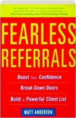 FEARLESS REFERRALS: Boost Your Confidence, Break Down Doors, Build a Powerful Client List