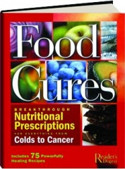 FOOD CURES: Breakthrough Nutritional Prescriptions for Everything from Colds to Cancer