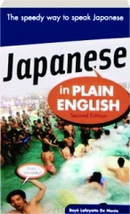 JAPANESE IN PLAIN ENGLISH, SECOND EDITION: The Speedy Way to Speak Japanese