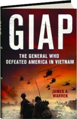 GIAP: The General Who Defeated America in Vietnam