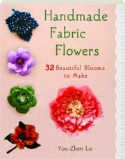HANDMADE FABRIC FLOWERS: 32 Beautiful Blooms to Make