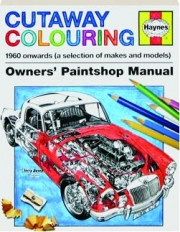 CUTAWAY COLOURING 1960 ONWARDS (A SELECTION OF MAKES AND MODELS): Owners' Paintshop Manual