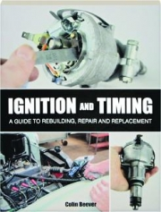 IGNITION AND TIMING: A Guide to Rebuilding, Repair and Replacement