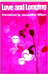 LOVE AND LONGING: A Collection of Classic Poetry and Prose