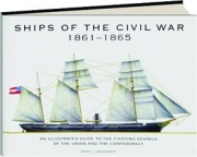 SHIPS OF THE CIVIL WAR, 1861-1865: An Illustrated Guide to the Fighting Vessels of the Union and the Confederacy