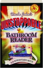 UNCLE JOHN'S UNSTOPPABLE BATHROOM READER, 16TH EDITION