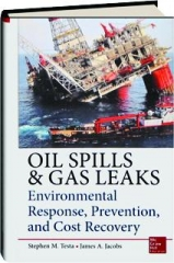 OIL SPILLS & GAS LEAKS: Environmental Response, Prevention, and Cost Recovery
