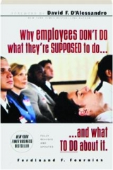 WHY EMPLOYEES DON'T DO WHAT THEY'RE SUPPOSED TO DO...AND WHAT TO DO ABOUT IT, REVISED