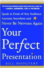 YOUR PERFECT PRESENTATION: Speak in Front of Any Audience Anytime Anywhere and Never Be Nervous Again