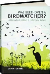 WAS BEETHOVEN A BIRDWATCHER? A Quirky Look at Birds in History and Culture