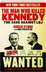 THE MAN WHO KILLED KENNEDY: The Case Against LBJ