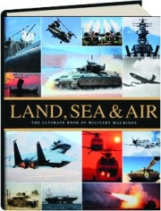 LAND, SEA & AIR: The Ultimate Book of Military Machines