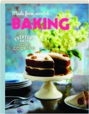 MADE FROM SCRATCH BAKING: Everyday Easy Home Cooking
