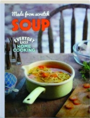 MADE FROM SCRATCH SOUP: Everyday Easy Home Cooking