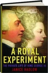 A ROYAL EXPERIMENT: The Private Life of King George III