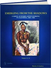 EMERGING FROM THE SHADOWS, VOLUME 1: A Survey of Women Artists Working in California, 1860-1960