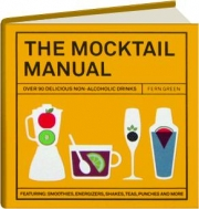 THE MOCKTAIL MANUAL: Over 90 Delicious Non-Alcoholic Drinks