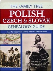 THE FAMILY TREE POLISH, CZECH & SLOVAK GENEALOGY GUIDE: How to Trace Your Family Tree in Eastern Europe