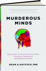 MURDEROUS MINDS: Exploring the Criminal Psychopathic Brain--Neurological Imaging and the Manifestation of Evil