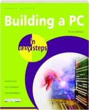 BUILDING A PC IN EASY STEPS, THIRD EDITION