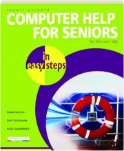 COMPUTER HELP FOR SENIORS IN EASY STEPS: For the over 50s