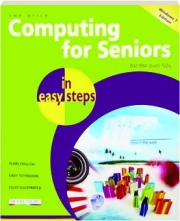 COMPUTING FOR SENIORS IN EASY STEPS: Windows 7 Edition--for the over 50s