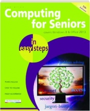 COMPUTING FOR SENIORS IN EASY STEPS, 5TH EDITION: Covers Windows 8 & Office 2013