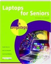LAPTOPS FOR SENIORS IN EASY STEPS: Windows 8 Edition
