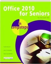 OFFICE 2010 FOR SENIORS IN EASY STEPS: For the over 50s