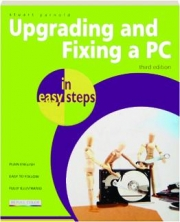 UPGRADING AND FIXING A PC IN EASY STEPS, THIRD EDITION