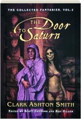 THE DOOR TO SATURN, VOLUME TWO: The Collected Fantasies of Clark Ashton Smith