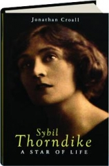 SYBIL THORNDIKE: A Star of Life