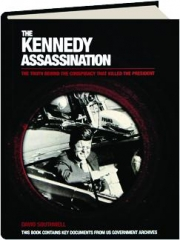 THE KENNEDY ASSASSINATION: The Truth Behind the Conspiracy That Killed the President