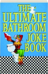 THE ULTIMATE BATHROOM JOKE BOOK