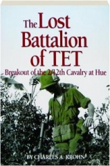 THE LOST BATTALION OF TET: Breakout of the 2/12th Cavalry at Hue