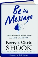 BE THE MESSAGE: Taking Your Faith Beyond Words to a Life of Action