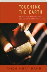 TOUCHING THE EARTH, REVISED EDITION: 46 Guided Meditations for Mindfulness Practice