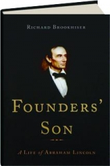 FOUNDERS' SON: A Life of Abraham Lincoln