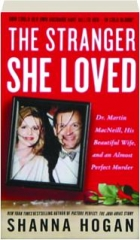 THE STRANGER SHE LOVED: Dr. Martin MacNeill, His Beautiful Wife, and an Almost Perfect Murder