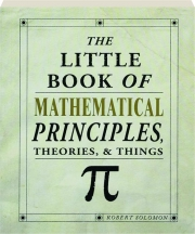 THE LITTLE BOOK OF MATHEMATICAL PRINCIPLES: Theories, & Things