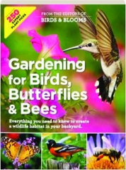 GARDENING FOR BIRDS, BUTTERFLIES & BEES: Everything You Need to Know to Create a Wildlife Habitat in Your Backyard
