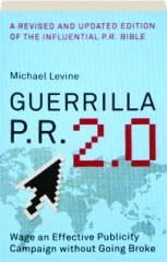 GUERRILLA P.R. 2.0: Wage an Effective Publicity Campaign Without Going Broke