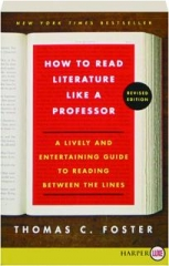 HOW TO READ LITERATURE LIKE A PROFESSOR, REVISED EDITION: A Lively and Entertaining Guide to Reading Between the Lines