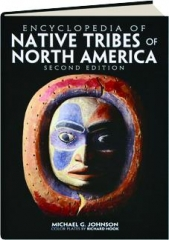 ENCYCLOPEDIA OF NATIVE TRIBES OF NORTH AMERICA, SECOND EDITION