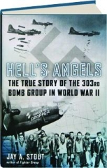 HELL'S ANGELS: The True Story of the 303rd Bomb Group in World War II