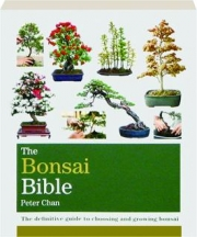 THE BONSAI BIBLE: The Definitive Guide to Choosing and Growing Bonsai