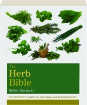 THE HERB BIBLE: The Definitive Guide to Choosing and Growing Herbs