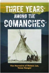 THREE YEARS AMONG THE COMANCHES: The Narrative of Nelson Lee, the Texas Ranger