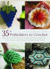 35+ POTHOLDERS TO CROCHET: Step-by-Step Patterns for Unique Kitchen Essentials--From Classic and Practical to Playful and Pretty